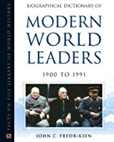 Biographical Dictionary of Modern World Leaders, 1900 to 1991 (Facts on File Library of World History)