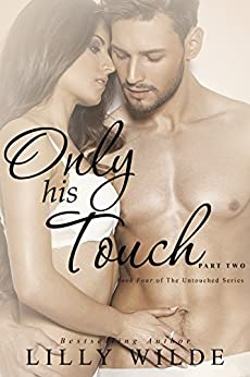 Only His Touch: Part Two (The Untouched Series Book 5) by [Wilde, Lilly]