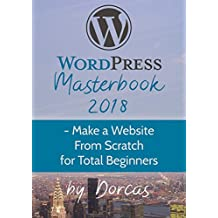 WordPress Masterbook 2018 : - Make a Website From Scratch For Total Beginners (Masterbook Series) (English Edition)