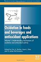 Oxidation in Foods and Beverages and Antioxidant Applications: Understanding Mechanisms of Oxidation and Antioxidant Activity (Woodhead Publishing Series in Food Science, Technology and Nutrition)