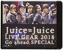 Juice=Juice LIVE GEAR 2018 ~Go ahead SPECIAL~[Blu-ray]