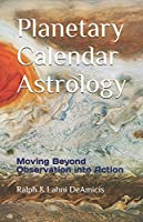 Planetary Calendar Astrology: Moving Beyond Observation into Action