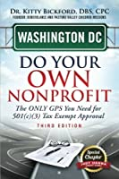 Washington DC Do Your Own Nonprofit: The ONLY GPS You Need for 501(c)(3) Tax Exempt Approval (Volume 51) [並行輸入品]
