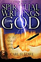 A Collection of Spiritual Writings from God: God Spoke It; I Wrote It