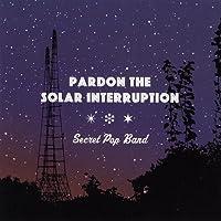 Pardon the Solar Interruption