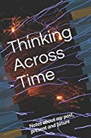 Thinking Across Time: Notes about my Past, Present, and Future