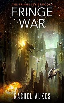 Fringe War (Fringe Series Book 4) by [Aukes, Rachel]
