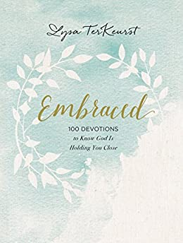 Embraced: 100 Devotions to Know God Is Holding You Close by [TerKeurst, Lysa]