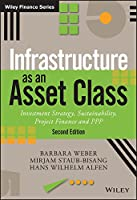 Infrastructure as an Asset Class: Investment Strategy, Sustainability, Project Finance and PPP (The Wiley Finance Series)