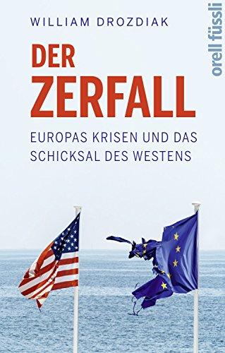 Der Zerfall: Europas Krisen und das Schicksal des Westens (German Edition)