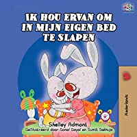 Ik hou ervan om in mijn eigen bed te slapen: I Love to Sleep in My Own Bed -Dutch Edition (Dutch Bedtime Collection)