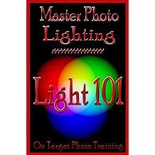 Master Photo Lighting... Light 101 (On Target Photo Training Book 5)
