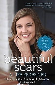 Beautiful Scars: A Life Redefined by [Brookbank, Kilee, Highlander, Lori]