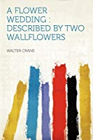 A Flower Wedding: Described by Two Wallflowers