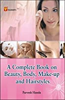 A Complete Book on Beauty, Body, Make Up and Hair Styles
