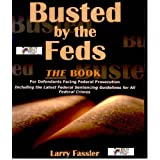Busted By The Feds: The Book for Defendants Facing Federal Prosecution