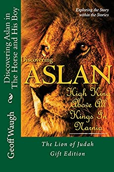 [Waugh, Geoff]のDiscovering Aslan in The Horse and His Boy by C. S. Lewis Gift Edition: The Lion of Judah - a devotrional commentary on The Chronicles of Narnia (in colour) (English Edition)