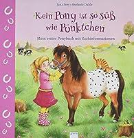 Kein Pony ist so suess wie Puenktchen: Mein erstes Ponybuch mit Sachinformationen