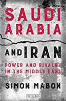 Saudi Arabia and Iran: Power and Rivalry in the Middle East (Library of Modern Middle East Studies)