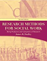 Research Methods for Social Work: Being Producers and Consumers of Research (2nd Edition) (Pearson Custom Social Work)