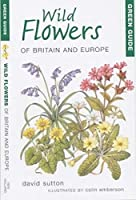 Green Guide Wild Flowers of Britian and Europe (Green Guides)