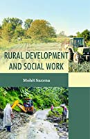 Rural Development and Social Work [Hardcover] Saxena, Mohit