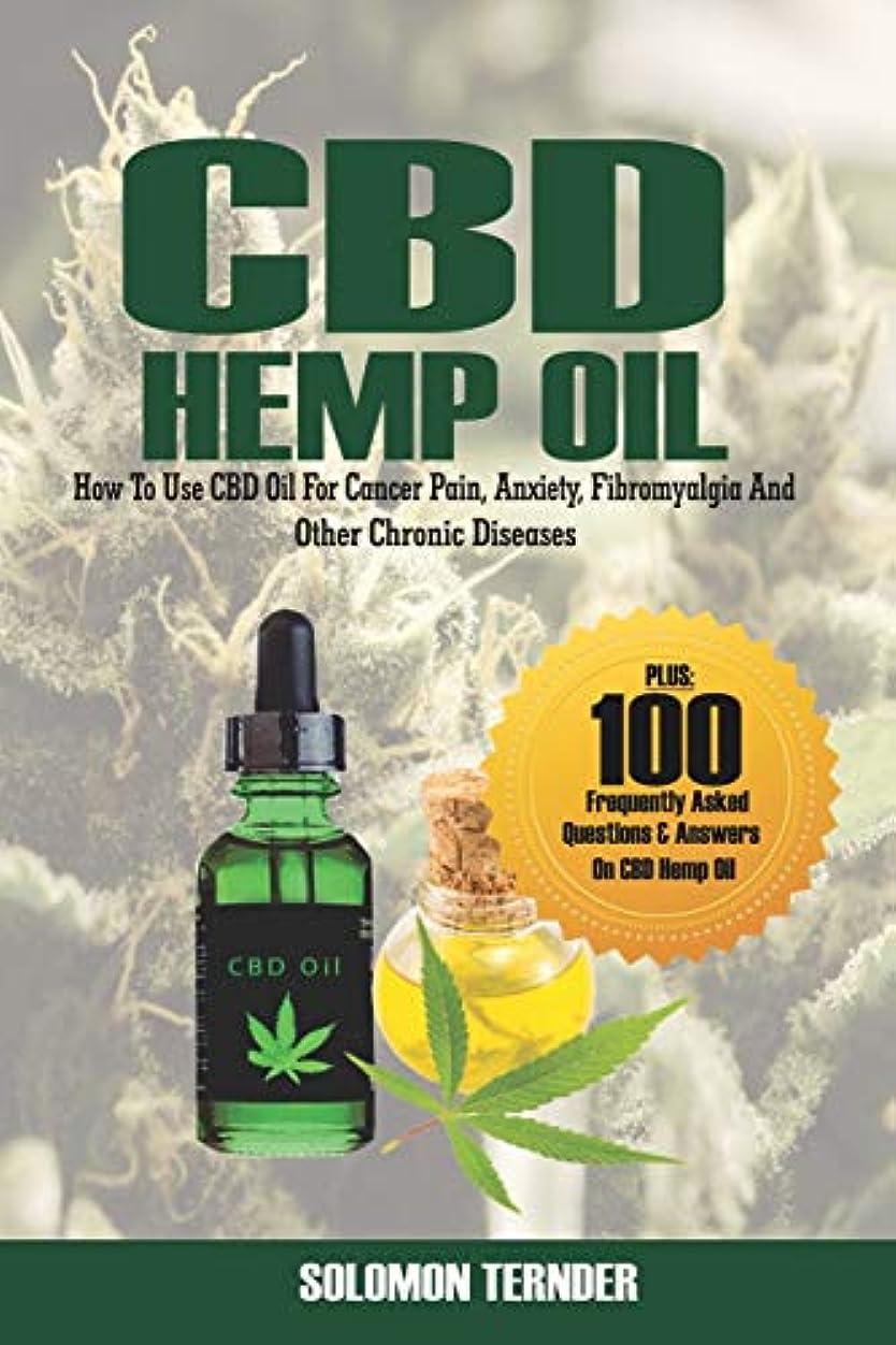 方向故障強風CBD Hemp Oil: How to use CBD oil for cancer pain, anxiety, fibromyalgia and other chronic diseases (Cannabis Oil Books)