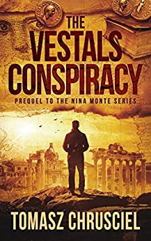 The Vestals Conspiracy: A Mystery Thriller Novella (Prequel to The Nina Monte Mystery Thriller Series) by [Chrusciel, Tomasz]