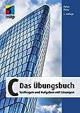 C - Das Uebungsbuch: Testfragen und Aufgaben mit Loesungen