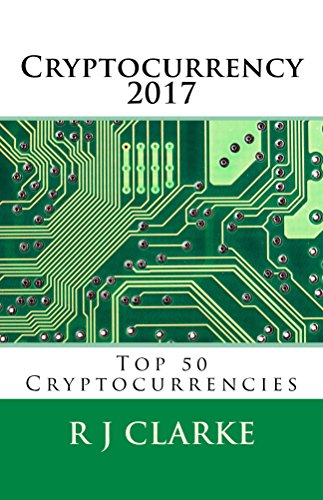 Cryptocurrency 2017: Top 50 Cryptocurrencies (English Edition)