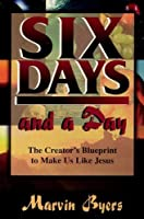 Six Days and a Day: The Creator's Blueprint to Make Us Like Jesus