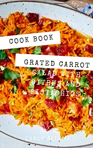 Easy Grated Carrot Salad with Citrus and Pistachios || Recipe Book (English Edition)