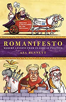 Romanifesto: Modern Lessons from Classical Politics by [Bennett, Asa]