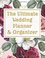 The Ultimate Wedding Planner & Organizer: Wedding Planner  / Checklist / Budget / Table Seating / Guest List Book with Floral & Gold Theme (8.5 x 11 Inches - 120 Pages)