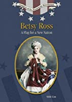 Betsy Ross: A Flag For A New Nation (Leaders of the American Revolution)
