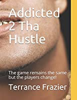 Addicted 2 Tha Hustle: The game remains the same but the players change! (Hustle 2)