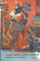 Zum Wohl aller Wesen: Eine Einfuehrung in die Welt der Bodhisattvas. Einfuehrung in die Gruene Tara und in die Awalokiteschwara. Aber auch die Weisse Tara, Vadschrapani und Mandschuschri werden erlaeutert