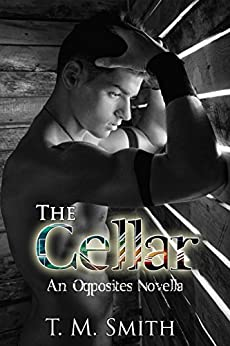 The Cellar (an Opposites novella) by [Smith, T.M.]