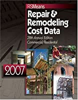 2007 RSMeans Repair & Remodeling Cost Data (MEANS REPAIR AND REMODELING COST DATA)