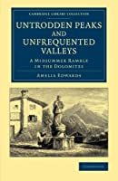 Untrodden Peaks and Unfrequented Valleys: A Midsummer Ramble in the Dolomites (Cambridge Library Collection - Travel, Europe)