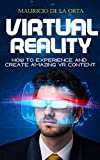 VIRTUAL REALITY: How to Experience and Create Amazing VR Content (English Edition)