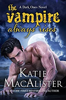The Vampire Always Rises (Dark Ones Book 11) by [MacAlister, Katie]