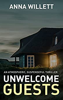 UNWELCOME GUESTS: An atmospheric, suspenseful thriller by [Willett, Anna]