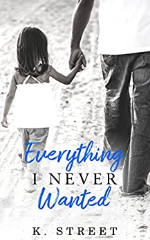 Everything I Never Wanted: Jaxson Cove Duet Book 1 by [Street, K.]