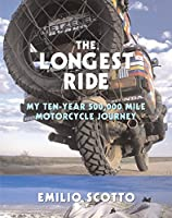 The Longest Ride: My Ten-Year 500,000 Mile Motorcycle Journey
