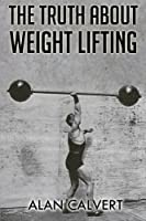 The Truth About Weight Lifting: Original Version, Restored