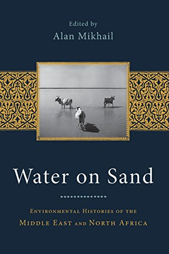 Download Water on Sand: Environmental Histories Of The Middle East And North Africa 0199768668