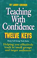 Teaching With Confidence: Helping You Effectively Teach in Small Groups and Larger Audiences