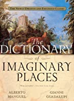 Dictionary of Imaginary Places: The Newly Updated and Expanded Classic