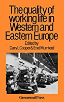 The Quality of Working Life in Western and Eastern Europe (Contributions in Economics and Economic History)